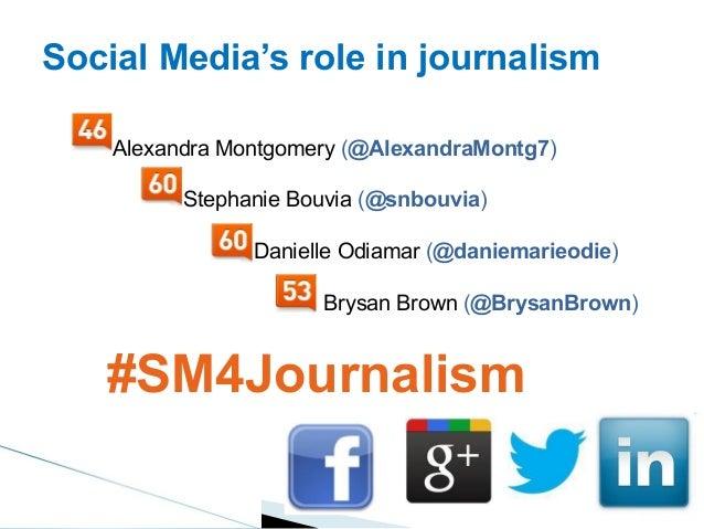 Social Media's role in journalism    Alexandra Montgomery (@AlexandraMontg7)          Stephanie Bouvia (@snbouvia)        ...