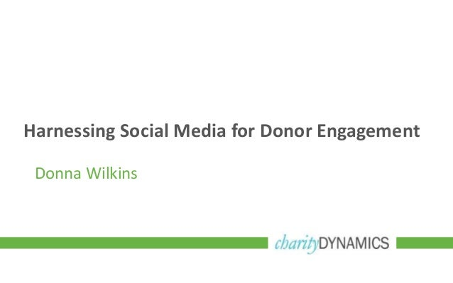 Harnessing Social Media for Donor Engagement Donna Wilkins