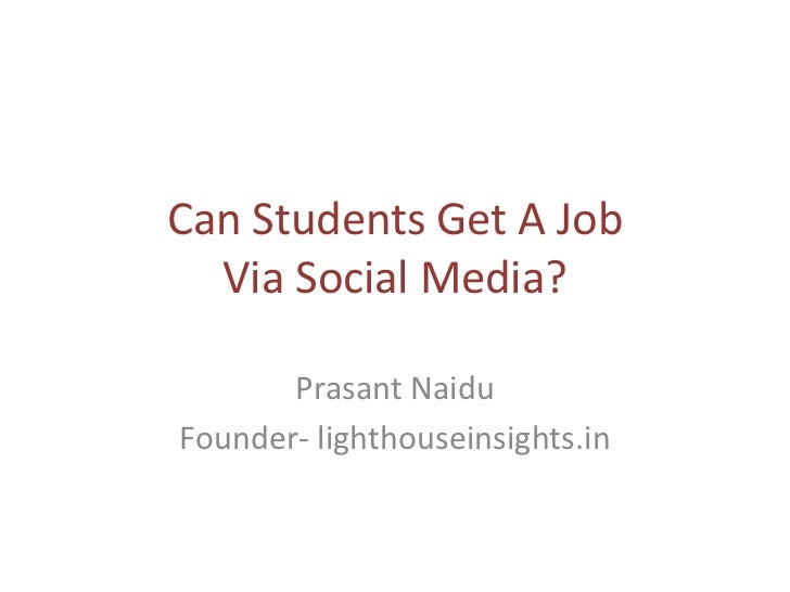 Can Students Get A Job  Via Social Media?       Prasant NaiduFounder- lighthouseinsights.in