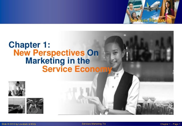 Chapter 1: New Perspectives On Marketing in the Service Economy  Slide © 2010 by Lovelock & Wirtz  Services Marketing 7/e ...