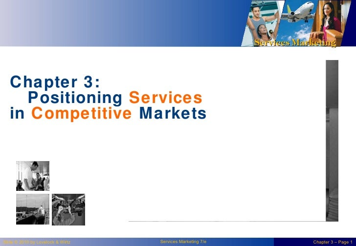Services Marketing   Chapter 3:     Positioning Services   in Competitive MarketsSlide © 2010 by Lovelock & Wirtz   Servic...