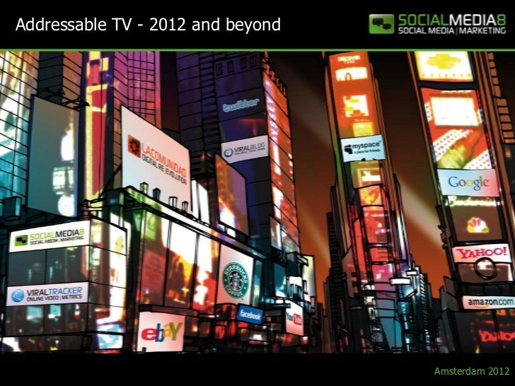 Addressable TV - 2012 and beyond                                   Amsterdam 2012