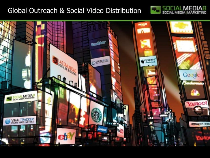 Global Outreach & Social Video Distribution                                              1