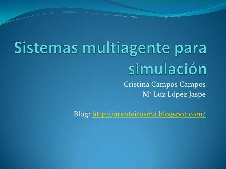 Sistemas multiagente para simulación<br />Cristina Campos Campos<br />Mª Luz López Jaspe<br />Blog: http://arenteirosma.bl...