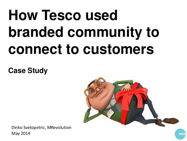 How Tesco used branded community to connect to customers Case Study Dinko Svetopetric, MRevolution May 2014