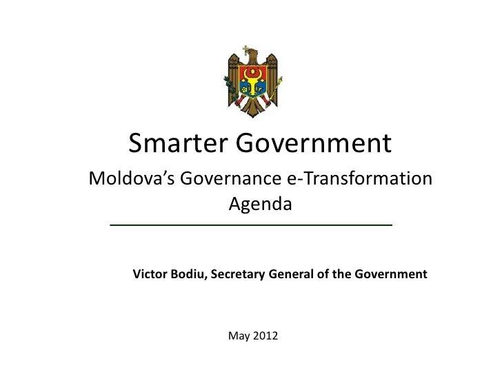 Smarter GovernmentMoldova's Governance e-Transformation               Agenda    Victor Bodiu, Secretary General of the Gov...