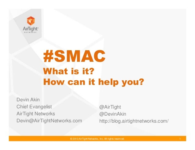 © 2013 AirTight Networks, Inc. All rights reserved. 1 #SMAC What is it? How can it help you? Devin Akin Chief Evangelist A...