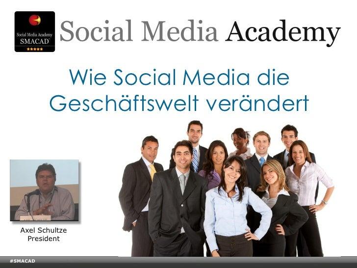 Wie Social Media die                Geschäftswelt verändert    Axel Schultze      President#SMACAD    © Copyright Xeequa C...