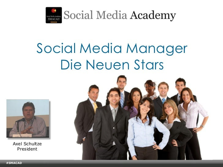 Social Media Manager                        Die Neuen Stars    Axel Schultze      President#SMACAD    © Copyright Xeequa C...