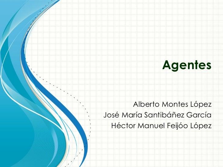 Agentes Alberto Montes López José María Santibáñez García Héctor Manuel Feijóo López
