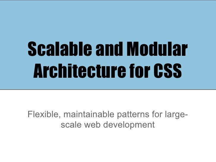 Scalable and Modular Architecture for CSSFlexible, maintainable patterns for large-         scale web development