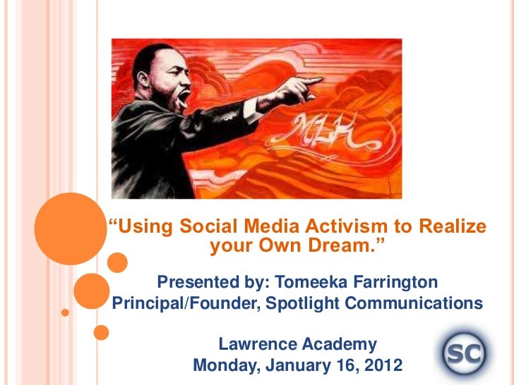 """Using Social Media Activism to Realize         your Own Dream.""     Presented by: Tomeeka FarringtonPrincipal/Founder, Sp..."