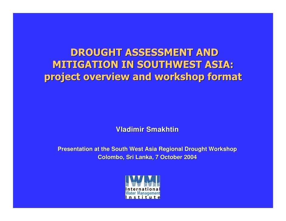 DROUGHT ASSESSMENT AND  MITIGATION IN SOUTHWEST ASIA: project overview and workshop format                          Vladim...