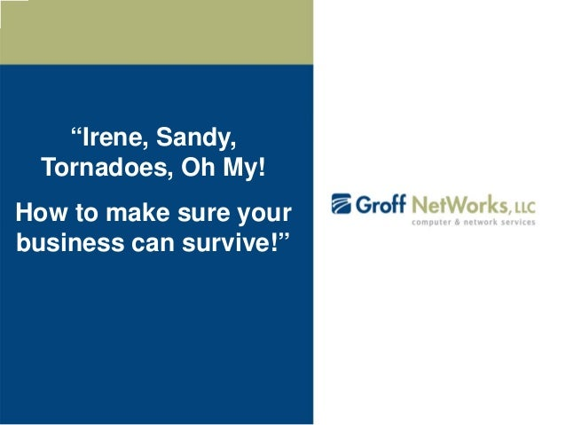 """""""Irene, Sandy, Tornadoes, Oh My! How to make sure your business can survive!"""""""