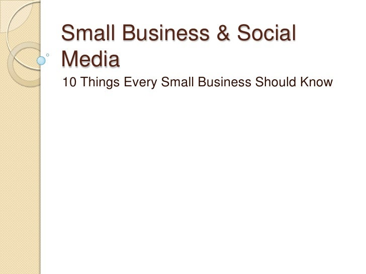 Small Business & Social Media<br />10 Things Every Small Business Should Know<br />