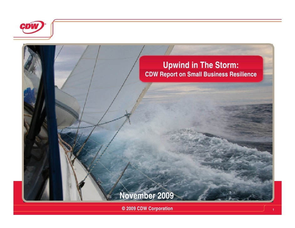 Upwind in The Storm:          CDW Report on Small Business Resilience     November 2009 © 2009 CDW Corporation            ...