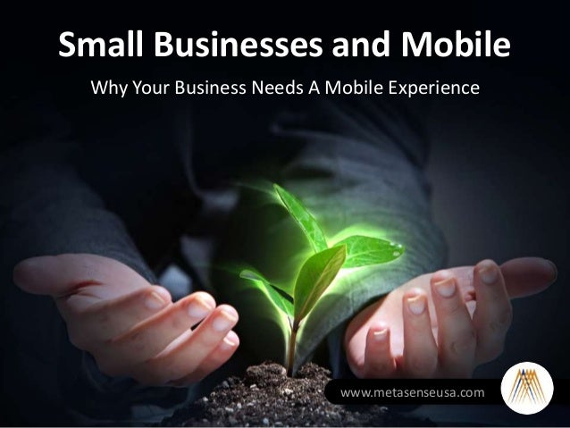 Small Businesses and MobileWhy Your Business Needs A Mobile Experiencewww.metasenseusa.com