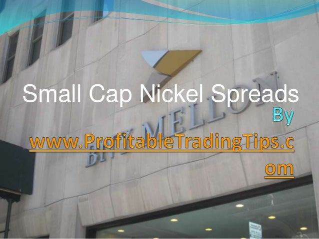 Small Cap Nickel Spreads