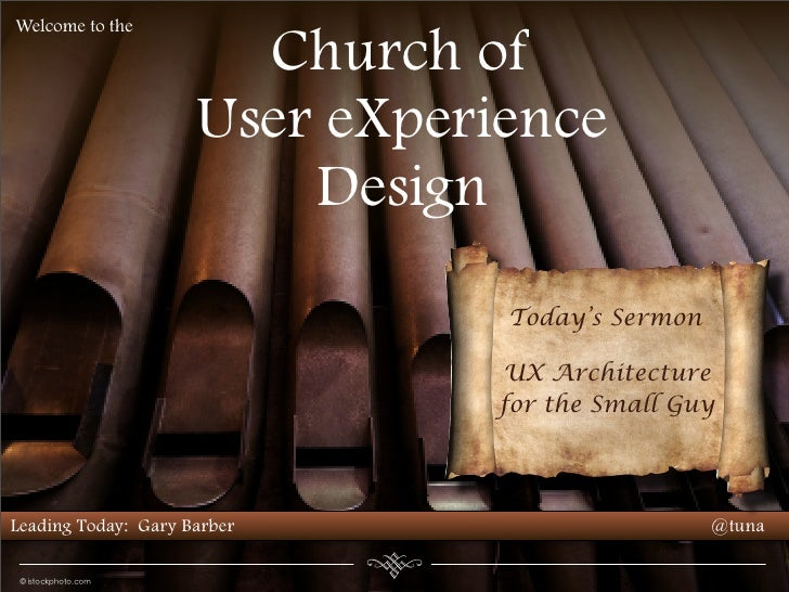 Welcome to the                         Church of                      User eXperience                          Design     ...