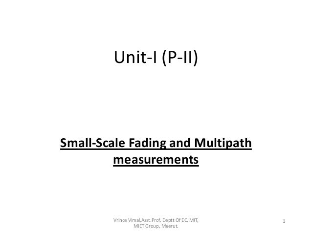 Unit-I (P-II) Small-Scale Fading and Multipath measurements 1Vrince Vimal,Asst.Prof, Deptt Of EC, MIT, MIET Group, Meerut.