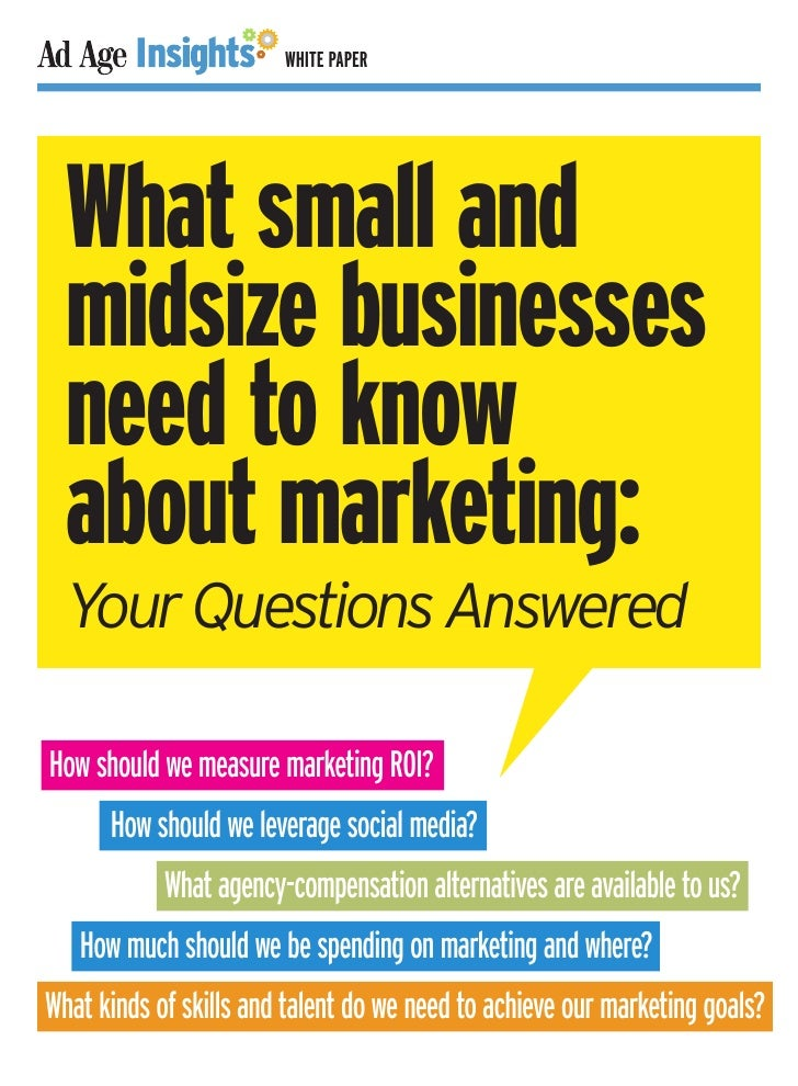 WHITE PAPER  What small and  midsize businesses  need to know  about marketing:  Your Questions AnsweredHow should we meas...