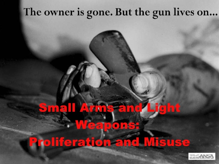Small Arms and Light Weapons:  Proliferation and Misuse