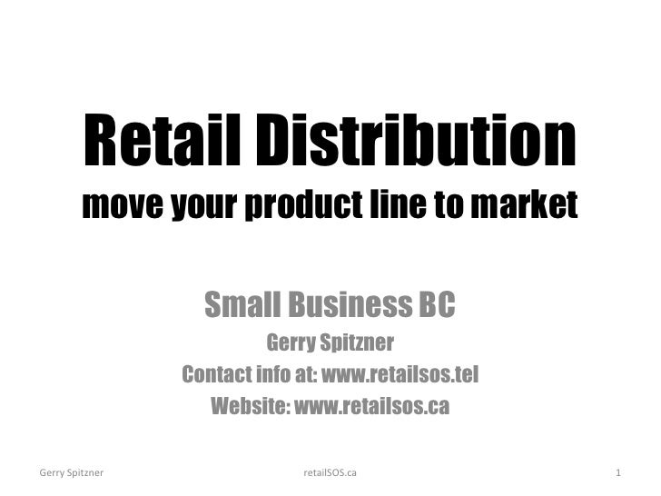 Retail Distribution move your product line to market Small Business BC Gerry Spitzner Contact info at: www.retailsos.tel W...