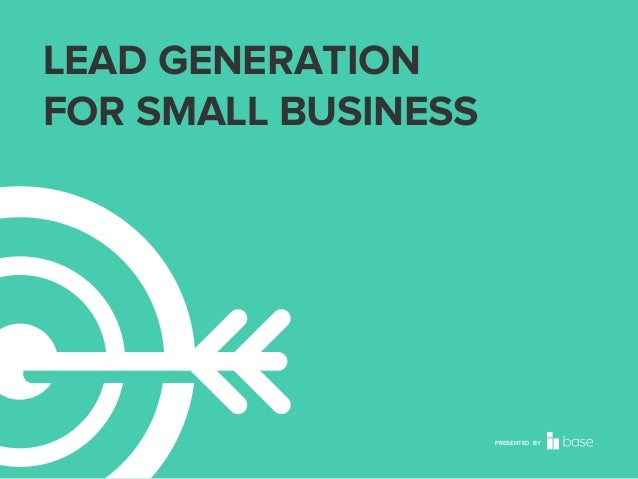 LEAD GENERATION FOR SMALL BUSINESS  PRESENTED BY