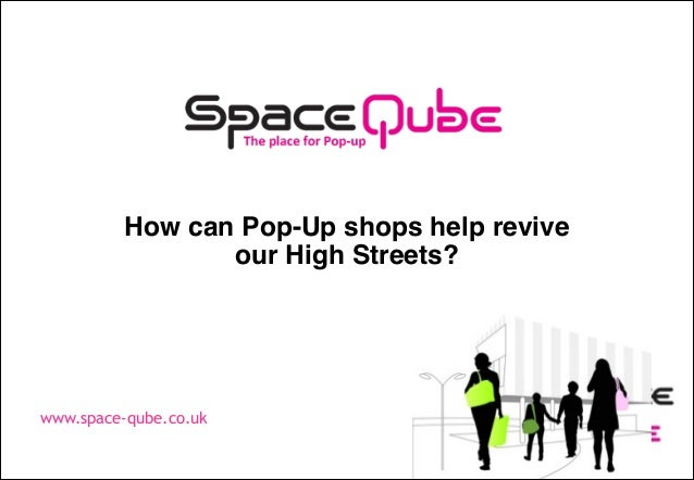 How can Pop-Up shops help revive our High Streets?  www.space-qube.co.uk