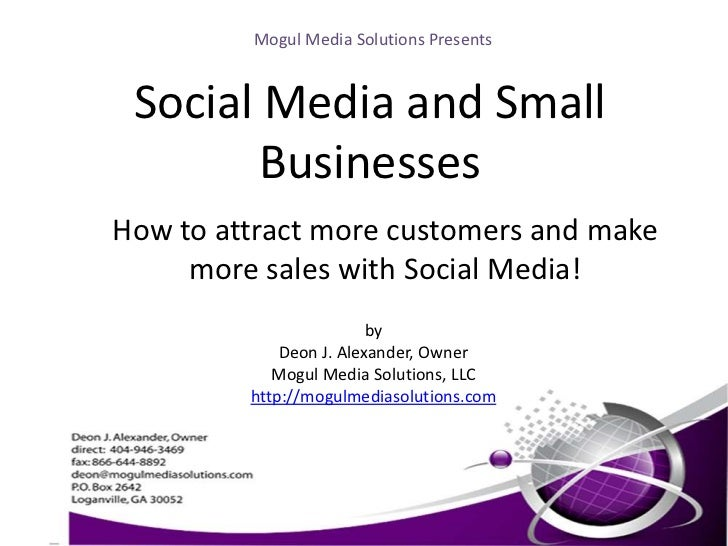 Mogul Media Solutions Presents<br />Social Media and Small Businesses<br />How to attract more customers and make more sal...