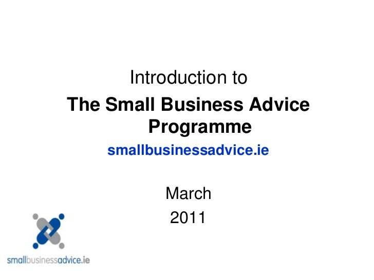 Introduction to <br />The Small Business Advice Programme<br />smallbusinessadvice.ie<br />March<br />2011<br />