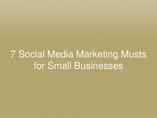 7 Social Media Marketing Musts for Small Businesses
