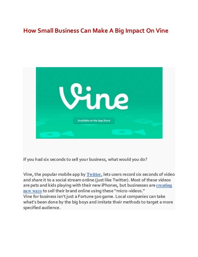 How Small Business Can Make A Big Impact On Vine If you had six seconds to sell your business, what would you do? Vine, th...