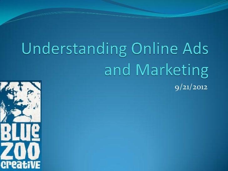 Understanding Online Ads and Marketing 9/21/2012