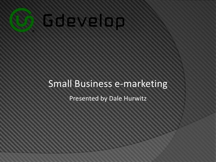 Small Business e-marketing     Presented by Dale Hurwitz