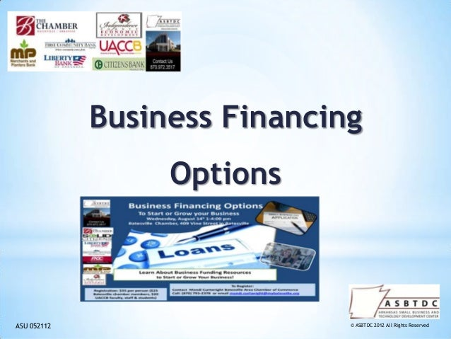 © ASBTDC 2012 All Rights Reserved Business Financing Options ASU 052112