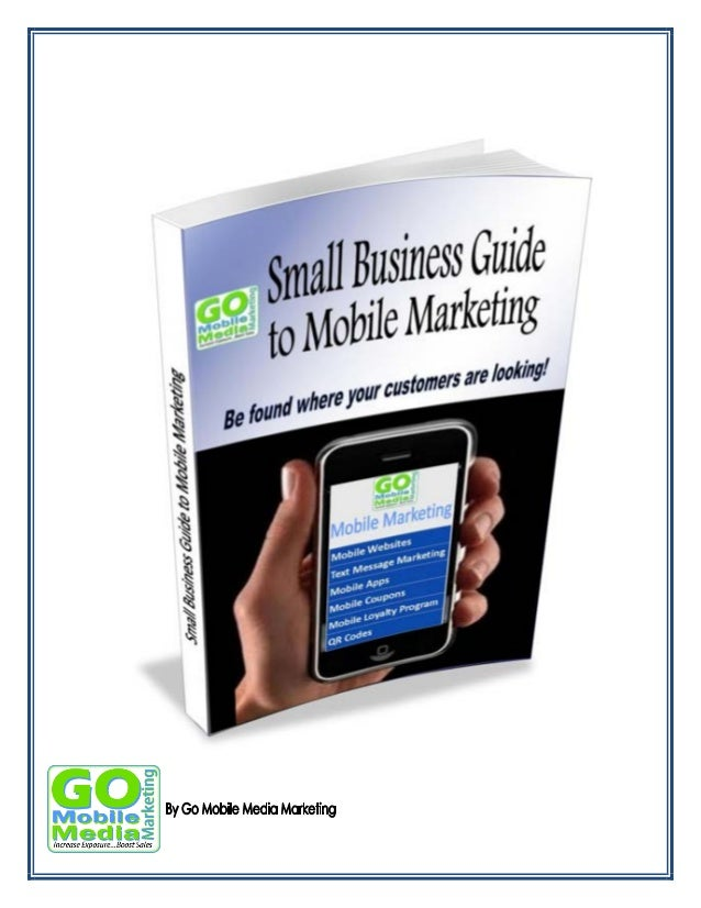 Small Business Guide to Mobile Marketing  Table of Contents 1.  Introduction ……………………………………………….  1  2.  Mobile Devices ……...