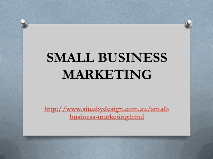 SMALL BUSINESS  MARKETINGhttp://www.sitesbydesign.com.au/small-        business-marketing.html