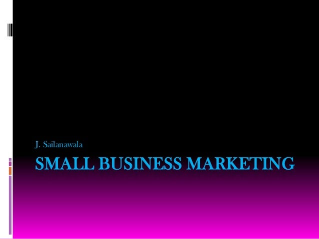 J. SailanawalaSMALL BUSINESS MARKETING