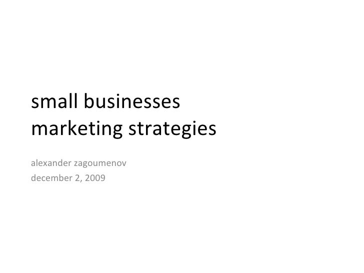 small business  marketing strategies alexander  zagoumenov december 2, 2009