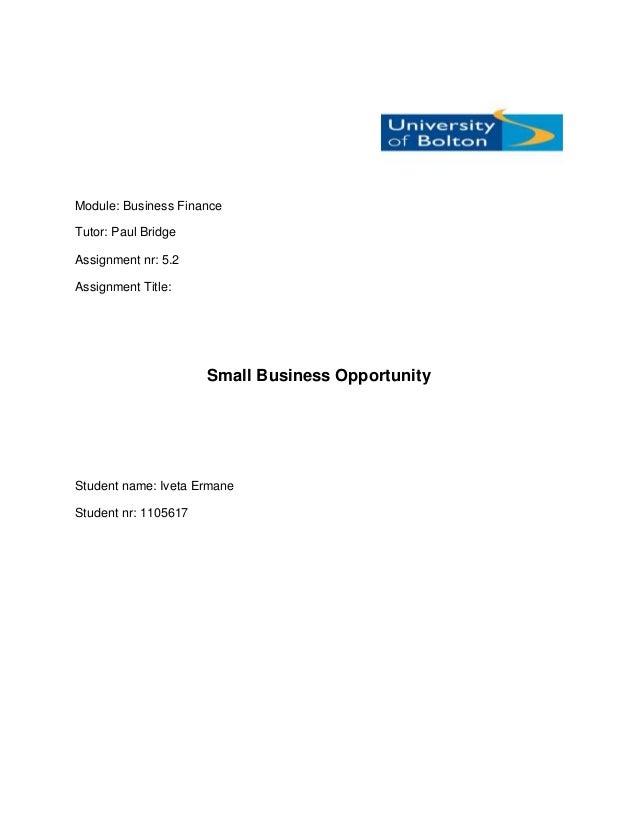 Module: Business FinanceTutor: Paul BridgeAssignment nr: 5.2Assignment Title:                      Small Business Opportun...