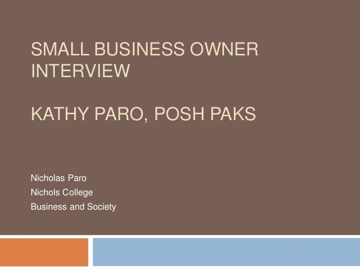 SMALL BUSINESS OWNERINTERVIEWKATHY PARO, POSH PAKSNicholas ParoNichols CollegeBusiness and Society