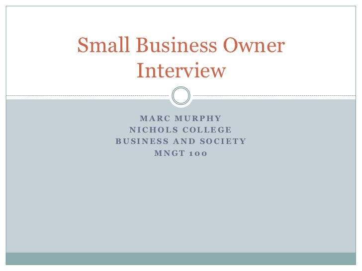 Small Business Owner      Interview       MARC MURPHY     NICHOLS COLLEGE   BUSINESS AND SOCIETY         MNGT 100