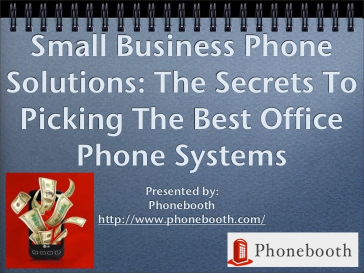 Small Business PhoneSolutions: The Secrets To Picking The Best Office     Phone Systems              Presented by:        ...