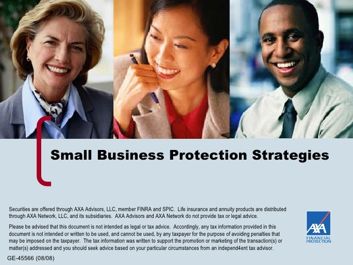 Small Business Protection Strategies Securities are offered through AXA Advisors, LLC, member FINRA and SPIC.  Life insura...