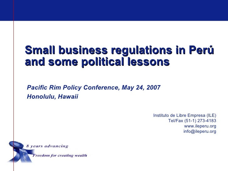 Small business regulations in Perúand some political lessonsPacific Rim Policy Conference, May 24, 2007Honolulu, Hawaii   ...
