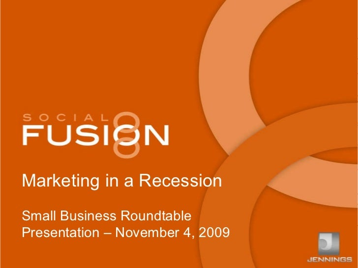 Marketing in a Recession Small Business Roundtable Presentation – November 4, 2009