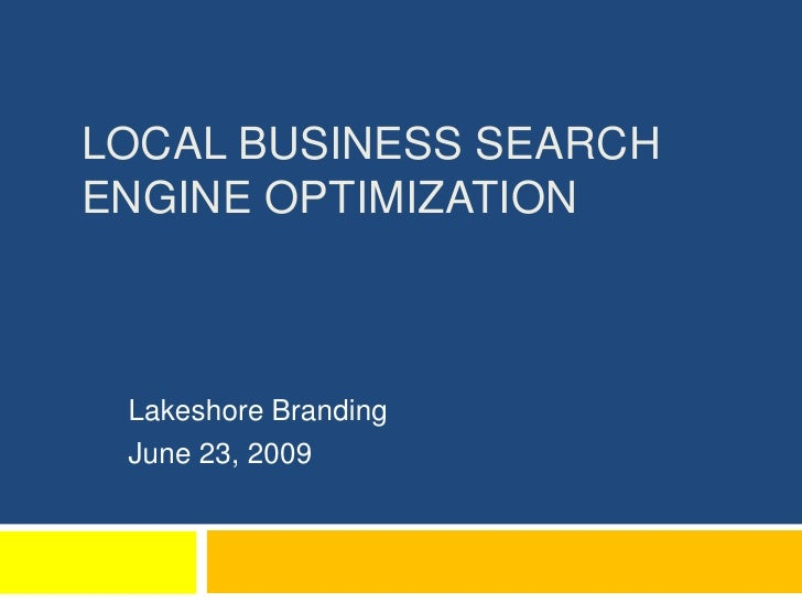 Local Business Search Engine Optimization<br />Lakeshore Branding<br />June 23, 2009<br />
