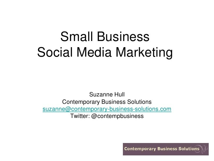 Small Business Social Media Marketing                   Suzanne Hull       Contemporary Business Solutions suzanne@contemp...