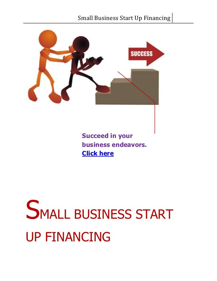 Small Business Start Up Financing        Succeed in your        business endeavors.        Click hereSMALL BUSINESS STARTU...